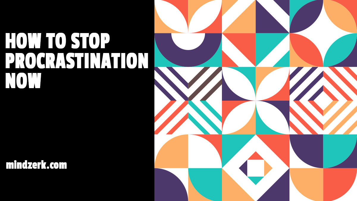 How To Stop Procrastination Now