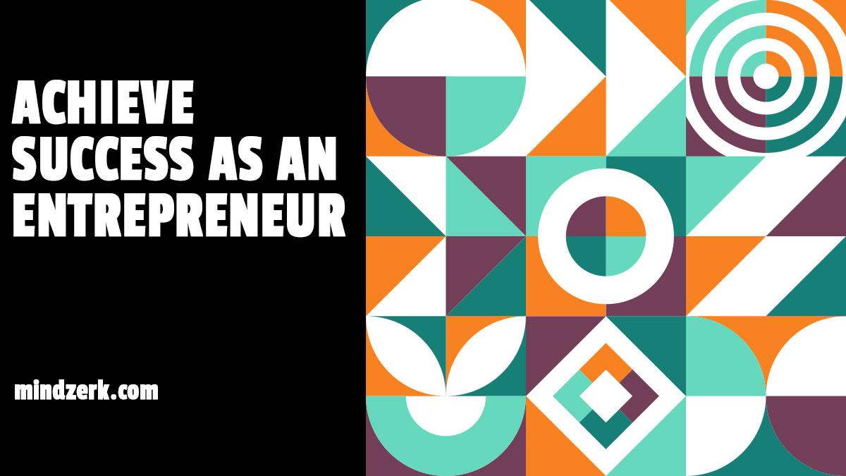 Achieve Success As An Entrepreneur